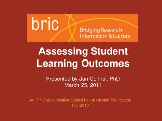 Assessing Student  Learning  Outcomes Presented by Jan Connal, PhD  March 25, 2011