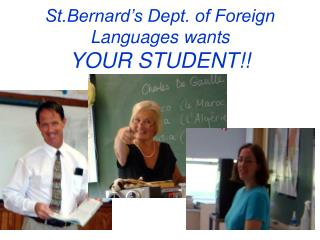 St.Bernard's Dept. of Foreign Languages wants  YOUR STUDENT!!