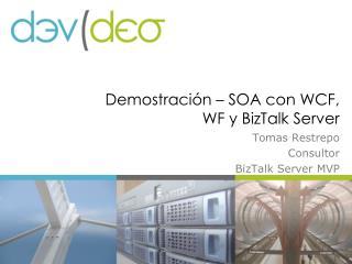 Demostración – SOA con WCF, WF y BizTalk Server