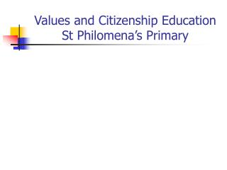 Values and Citizenship Education St Philomena's Primary