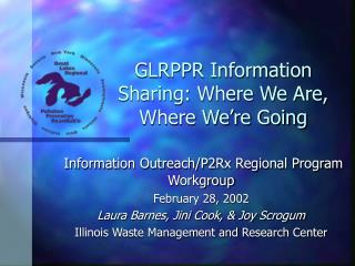 GLRPPR Information Sharing: Where We Are, Where We're Going