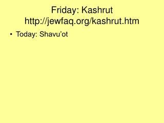 Friday: Kashrut jewfaq/kashrut.htm