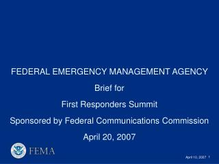 FEDERAL EMERGENCY MANAGEMENT AGENCY Brief for First Responders Summit