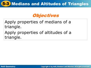 Apply properties of medians of a triangle. Apply properties of altitudes of a triangle.