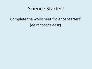 Science Starter!