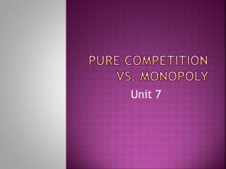 Pure competition vs. monopoly