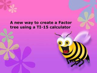 A new way to create a Factor tree using a TI-15 calculator