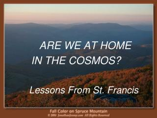 ARE WE AT HOME IN THE COSMOS? Lessons From St. Francis