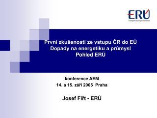 První zkušenosti ze vstupu ČR do EÚ Dopady na energetiku a průmysl Pohled ERÚ