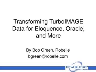 Transforming TurboIMAGE Data for Eloquence, Oracle, and More