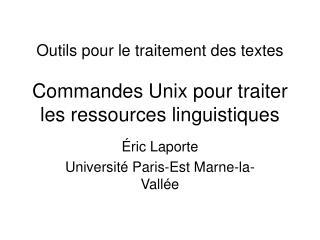 Outils pour le traitement des textes Commandes Unix pour traiter les ressources linguistiques