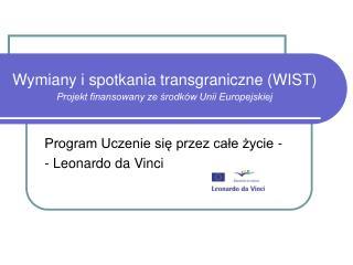 Wymiany i spotkania transgraniczne (WIST)  Projekt finansowany ze środków Unii Europejskiej