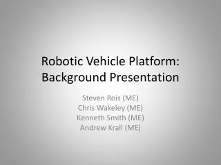 Robotic Vehicle Platform: Background Presentation