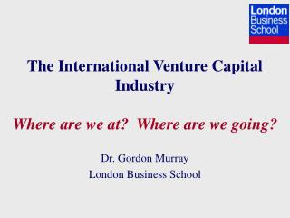 The International Venture Capital Industry Where are we at?  Where are we going?