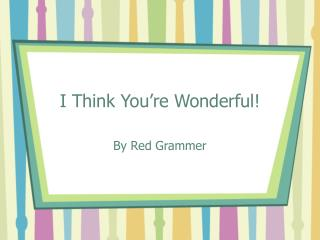 I Think You're Wonderful!