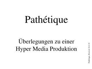 Path�tique �berlegungen zu einer Hyper Media Produktion