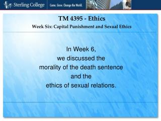 TM 4395 - Ethics Week Six: Capital Punishment and Sexual Ethics