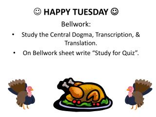 HAPPY TUESDAY ? Bellwork :   Study  the  Central Dogma, Transcription, & Translation.