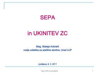 SEPA in UKINITEV ZC Mag. Mateja Avbreht vodja oddelka za plačilne storitve, Urad UJP
