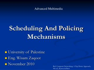 Scheduling And Policing Mechanisms