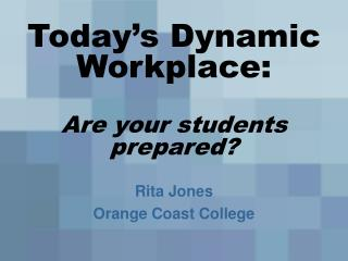 Today's Dynamic Workplace: Are your students prepared?
