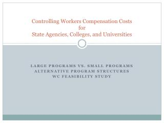 Controlling Workers Compensation Costs for   State Agencies, Colleges, and Universities