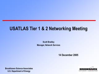 USATLAS Tier 1 & 2 Networking Meeting  Scott Bradley Manager, Network Services