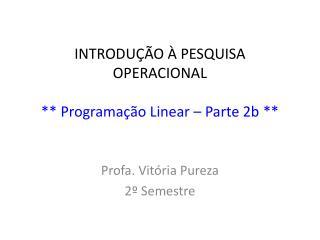 INTRODU��O � PESQUISA OPERACIONAL  ** Programa��o Linear � Parte 2b **