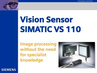 Vision Sensor SIMATIC VS 110 Image processing  without the need  for specialist  knowledge