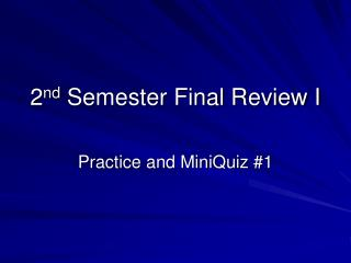 2 nd  Semester Final Review I