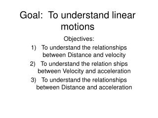 Goal:  To understand linear motions
