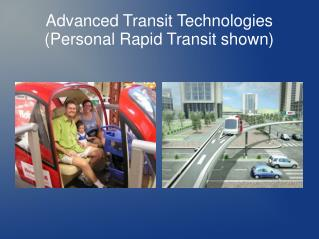 Advanced Transit Technologies (Personal Rapid Transit shown)