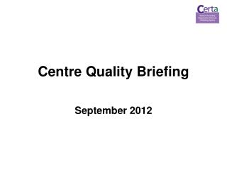 Centre Quality Briefing