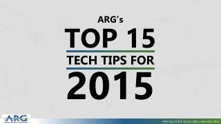 ARG's TOP 15 TECH TIPS FOR 2015