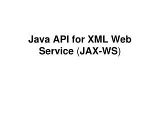 Java API for XML Web Service  ( JAX-WS )