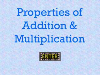 Properties of Addition & Multiplication