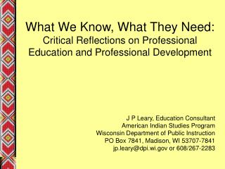 J P Leary, Education Consultant American Indian Studies Program