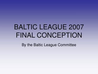 BALTIC LEAGUE 2007 FINAL CONCEPTION