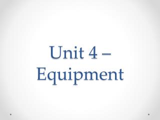 Unit 4 – Equipment