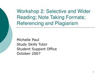 Workshop 2: Selective and Wider Reading; Note Taking Formats; Referencing and Plagiarism