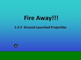 Fire Away!!!
