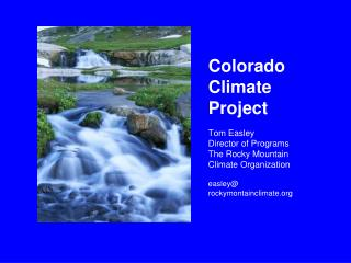 Colorado  Climate  Project  Tom Easley Director of Programs The Rocky Mountain  Climate Organization  easley rockymontai