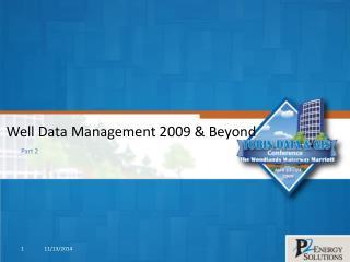Well Data Management 2009 & Beyond