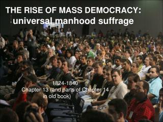 THE RISE OF MASS DEMOCRACY : universal manhood suffrage