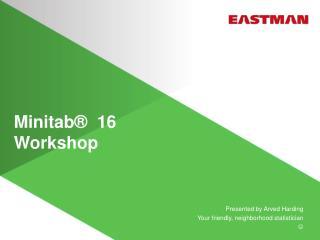 Minitab   16 Workshop