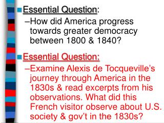 Essential Question : How did America progress towards greater democracy between 1800 & 1840?