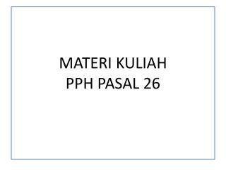 MATERI KULIAH PPH PASAL 26