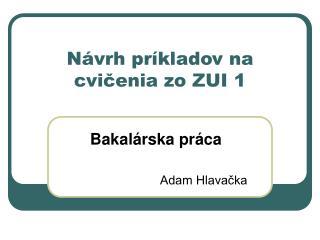Návrh príkladov na cvičenia zo ZUI 1
