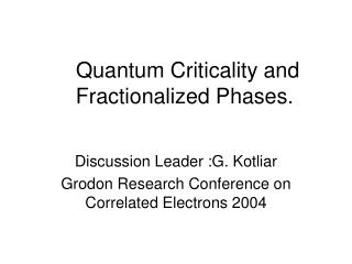 Quantum Criticality and Fractionalized Phases.