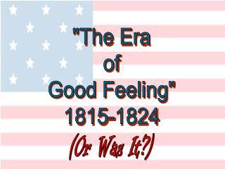 """The Era of Good Feeling"" 1815-1824"